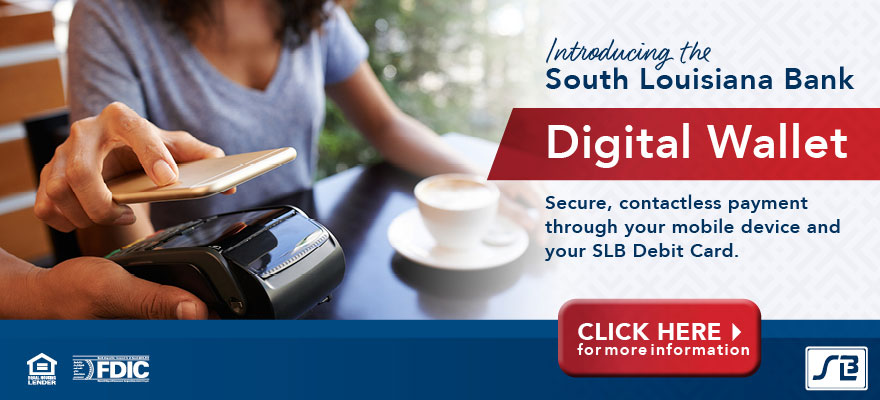 South Louisiana Bank Digital Wallet. Secure, contactless payment through your mobile device and your SLB Debit Car.